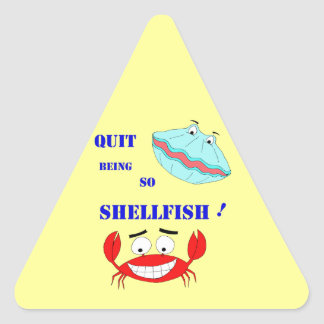 Quit being so Shellfish! Triangle Sticker