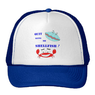 Quit being so Shellfish! Trucker Hat