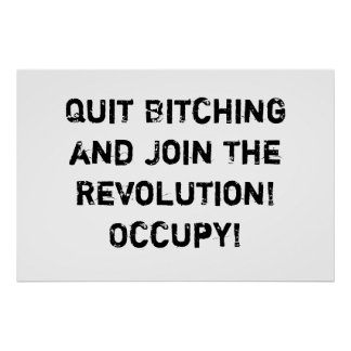 Quit Bitching and Join The Revolution! Occupy! Poster