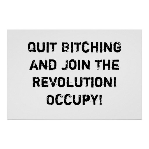 Quit Bitching and Join The Revolution! Occupy! Posters