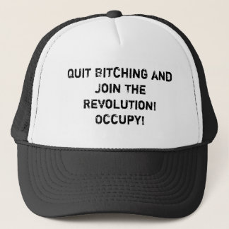 Quit Bitching and Join The Revolution! Occupy! Trucker Hat