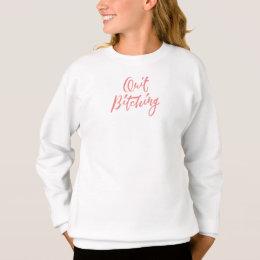 Quit Bitching - Hand Lettering Design Sweatshirt