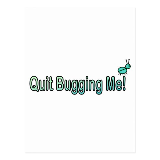 Quit Bugging Me Postcard