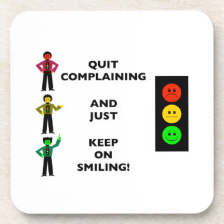 Quit Complaining And Just Keep On Smiling Coaster