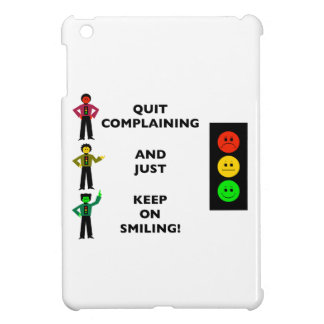 Quit Complaining And Just Keep On Smiling iPad Mini Cases