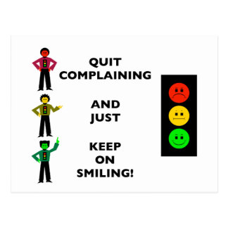 Quit Complaining And Just Keep On Smiling Postcard