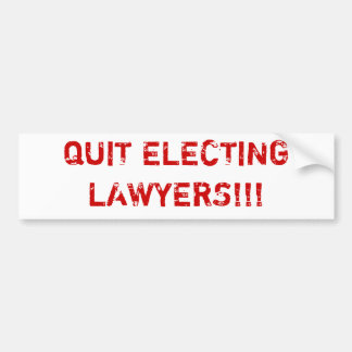 QUIT ELECTING LAWYERS!!! BUMPER STICKER