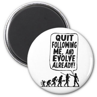 Quit Following Me and Evolve 2 Inch Round Magnet