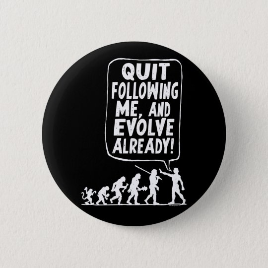 Quit Following Me and Evolve Button