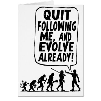 Quit Following Me and Evolve Card