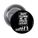 Quit Following Me and Evolve Pinback Button