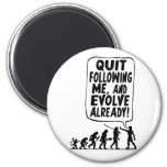 Quit Following Me and Evolve Refrigerator Magnet