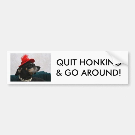 QUIT HONKING & GO AROUND! BUMPER STICKERS