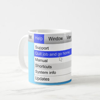 Quit job and go home. coffee mug