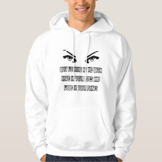 QUIT LOOKING AT ME WITH HATE IN YOUR EYES HOODIE