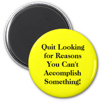 Quit Looking for Reasons Button 2 Inch Round Magnet