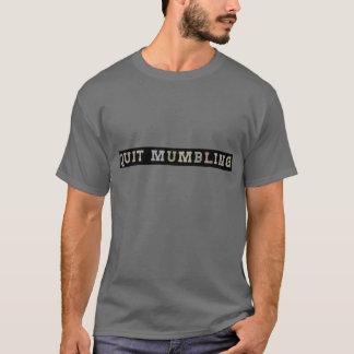 QUIT MUMBLING T-Shirt