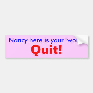 Quit Nancy! Car Bumper Sticker