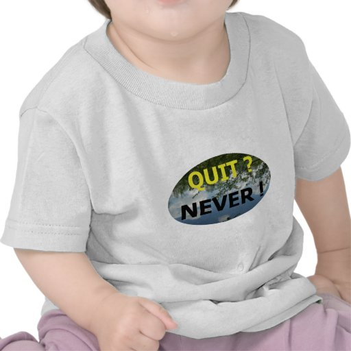 QUIT  NEVER  #01 TSHIRTS