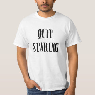 Quit Staring! (alternative) T-Shirt