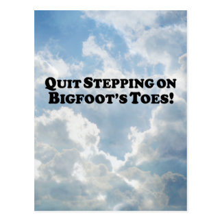 Quit Stepping on Bigfoot's Toes - Basic Postcard