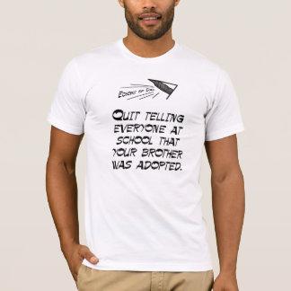 Quit telling everyone T-Shirt