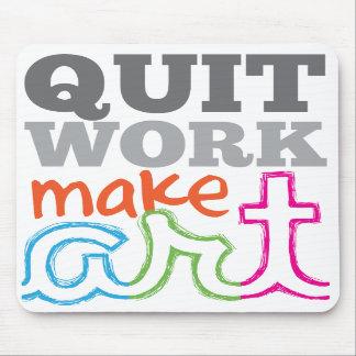 Quit Work, Make Art mousepad