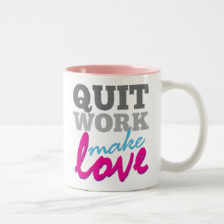 Quit Work, Make Love mug