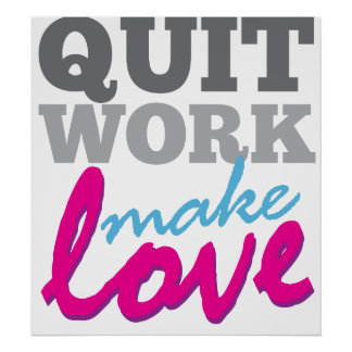 Quit Work Make Love poster