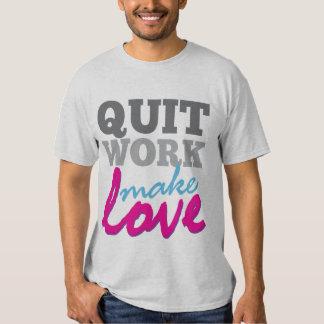 Quit Work Make Love t-shirt