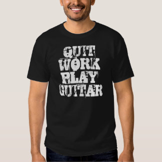 QUIT WORK PLAY GUITAR SHIRT