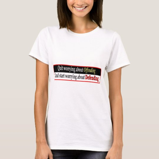 Quit Worrying About Offending T-Shirt