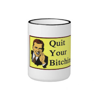 Quit your Bitchin cup