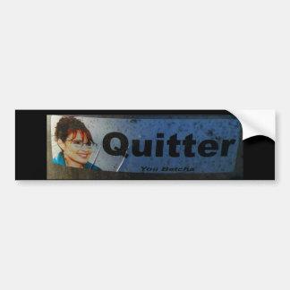 Quitter. You Betcha. Bumper Sticker