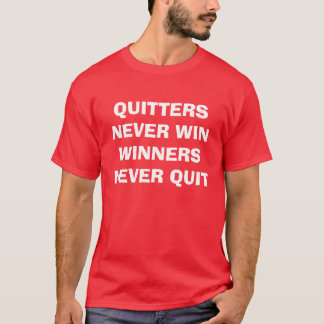 """Quitters Never Win Winners Never Quit"" t-shirt"