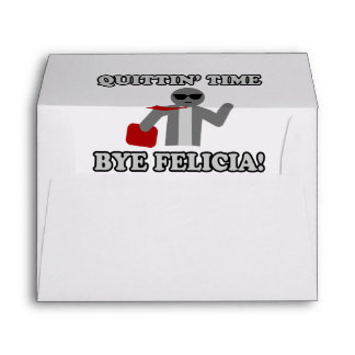 Quittin Time Bye Felicia Envelope