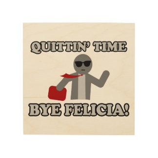 Quittin Time Bye Felicia Wood Wall Art