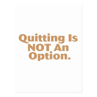 Quitting Is Not An Option Postcard
