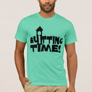 Quitting Time T-Shirt