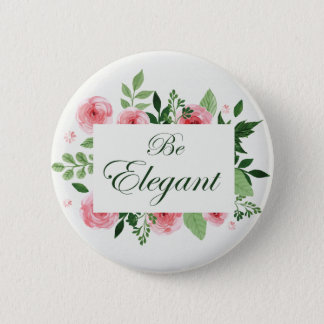 "Quote ""Be Elegant"" Floral Design Button"