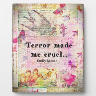 Quote by Emily Bronte -  Terror made me cruel Display Plaques