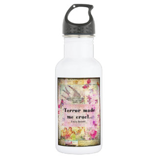 Quote by Emily Bronte -  Terror made me cruel Stainless Steel Water Bottle