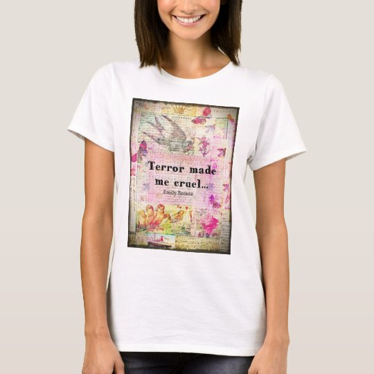 Quote by Emily Bronte -  Terror made me cruel T-Shirt