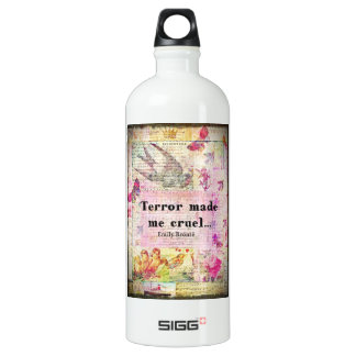 Quote by Emily Bronte -  Terror made me cruel Water Bottle
