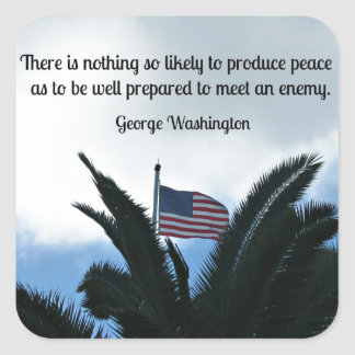 Quote by George Washington about peace and war. Square Sticker