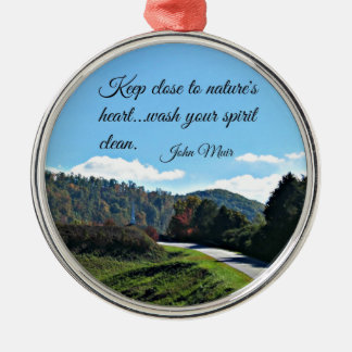 Quote by John Muir: Keep close to nature's heart Metal Ornament