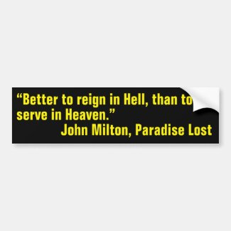 Quote by Milton on Reigning in Hell Bumper Sticker