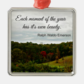 Quote by Ralph Emerson: Each moment of the year Metal Ornament