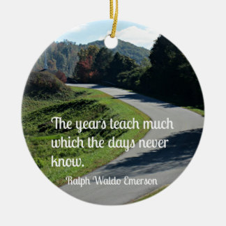 Quote by Ralph Emerson: The years teach much which Ceramic Ornament