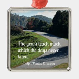 Quote by Ralph Emerson: The years teach much which Metal Ornament